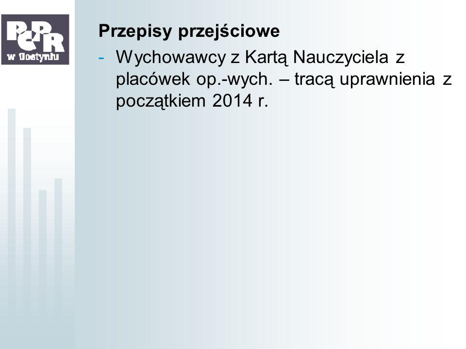 Przepisy przejścioweWychowawcy z Kartą Nauczyciela z placówek op.-wych.