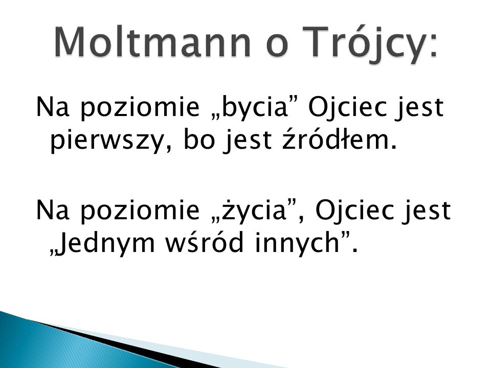 """Moltmann o Trójcy: Na poziomie """"bycia Ojciec jest pierwszy, bo jest źródłem. Na poziomie """"życia , Ojciec jest """"Jednym wśród innych ."""