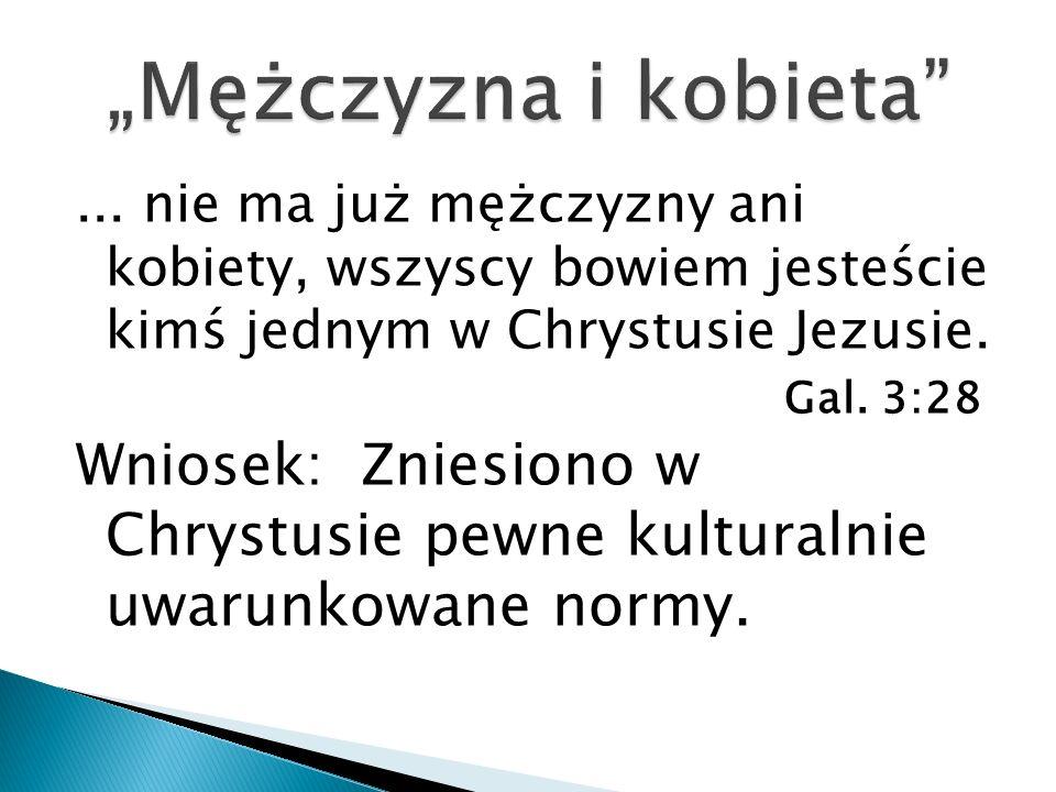 """""""Mężczyzna i kobieta ... nie ma już mężczyzny ani kobiety, wszyscy bowiem jesteście kimś jednym w Chrystusie Jezusie."""