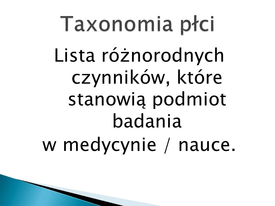 Taxonomia płci Lista różnorodnych czynników, które stanowią podmiot badania w medycynie / nauce.