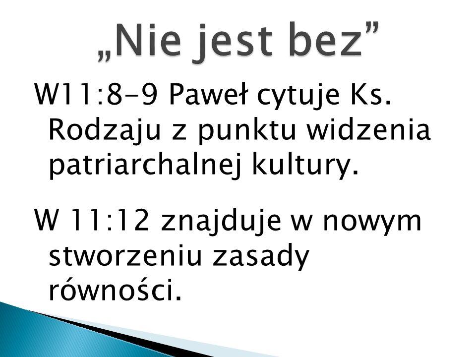 """""""Nie jest bez W11:8-9 Paweł cytuje Ks. Rodzaju z punktu widzenia patriarchalnej kultury."""