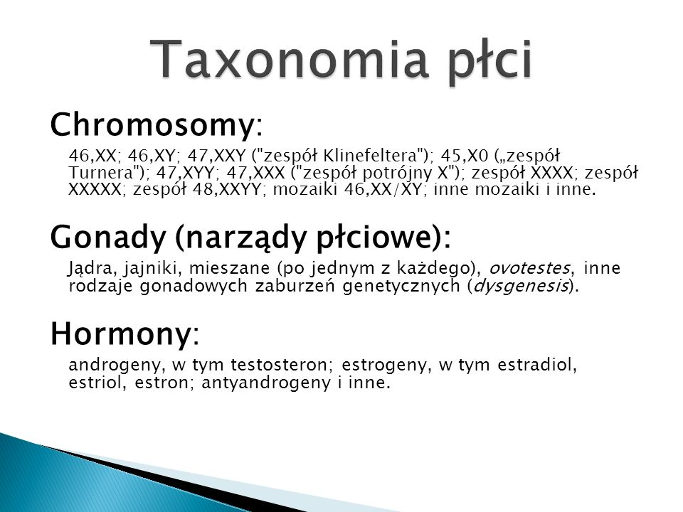 Taxonomia płci Chromosomy: Gonady (narządy płciowe): Hormony: