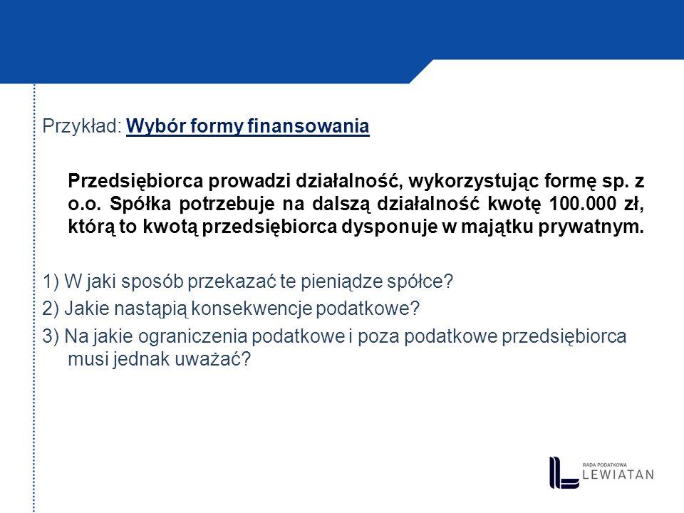 Przykład: Wybór formy finansowania Przedsiębiorca prowadzi działalność, wykorzystując formę sp.