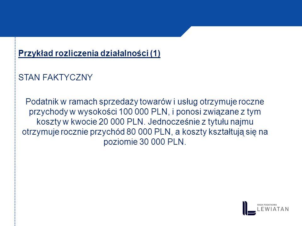 Przykład rozliczenia działalności (1) STAN FAKTYCZNY Podatnik w ramach sprzedaży towarów i usług otrzymuje roczne przychody w wysokości 100 000 PLN, i ponosi związane z tym koszty w kwocie 20 000 PLN.