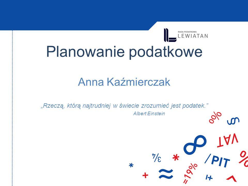 """Planowanie podatkowe Anna Kaźmierczak """"Rzeczą, którą najtrudniej w świecie zrozumieć jest podatek. Albert Einstein"""