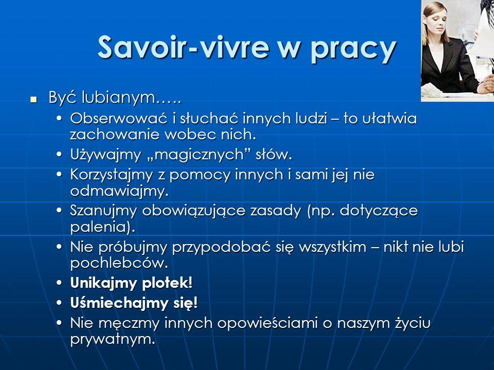 Savoir-vivre w pracy Być lubianym…..