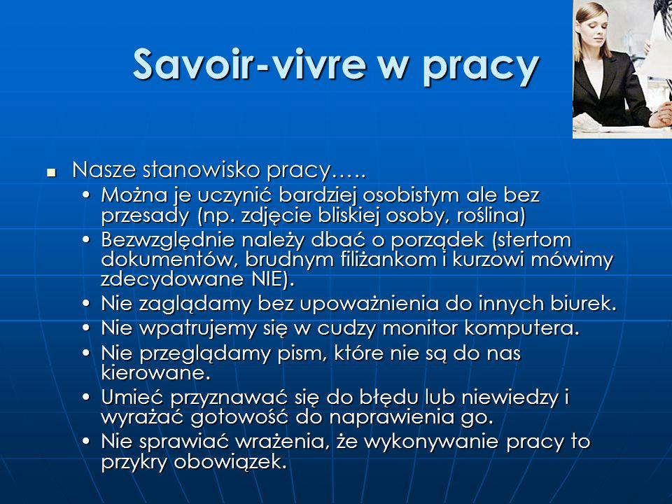 Savoir-vivre w pracy Nasze stanowisko pracy…..