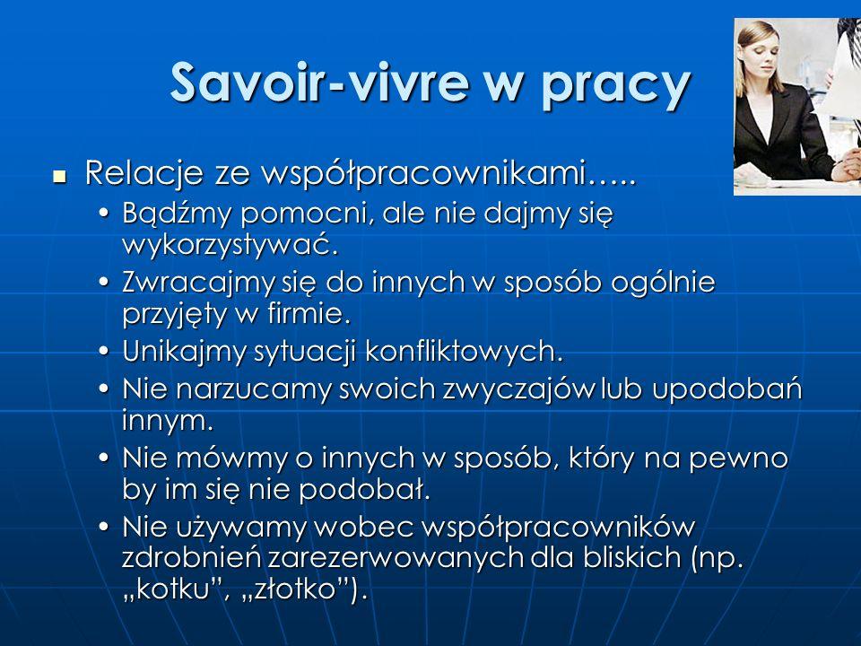 Savoir-vivre w pracy Relacje ze współpracownikami…..