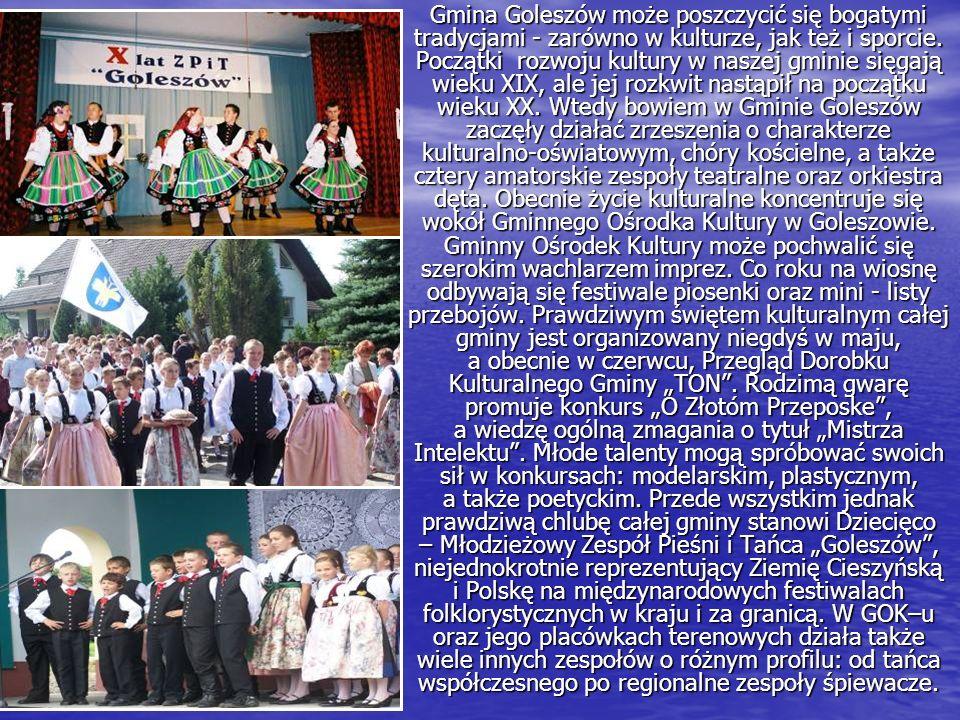 Gmina Goleszów może poszczycić się bogatymi tradycjami - zarówno w kulturze, jak też i sporcie.