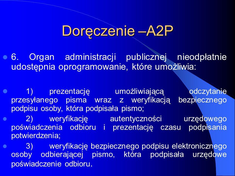 Doręczenie –A2P 6. Organ administracji publicznej nieodpłatnie udostępnia oprogramowanie, które umożliwia: