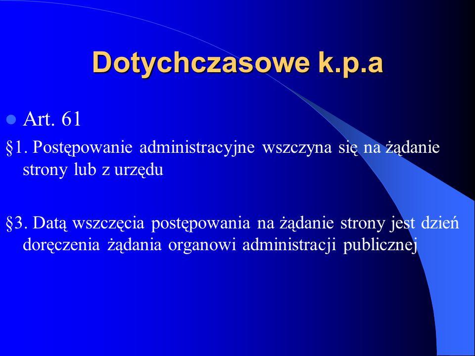 Dotychczasowe k.p.a Art. 61. §1. Postępowanie administracyjne wszczyna się na żądanie strony lub z urzędu.