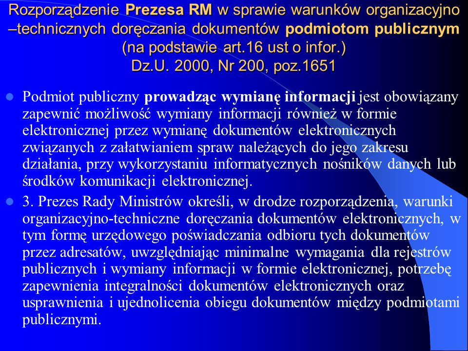 Rozporządzenie Prezesa RM w sprawie warunków organizacyjno –technicznych doręczania dokumentów podmiotom publicznym (na podstawie art.16 ust o infor.) Dz.U. 2000, Nr 200, poz.1651