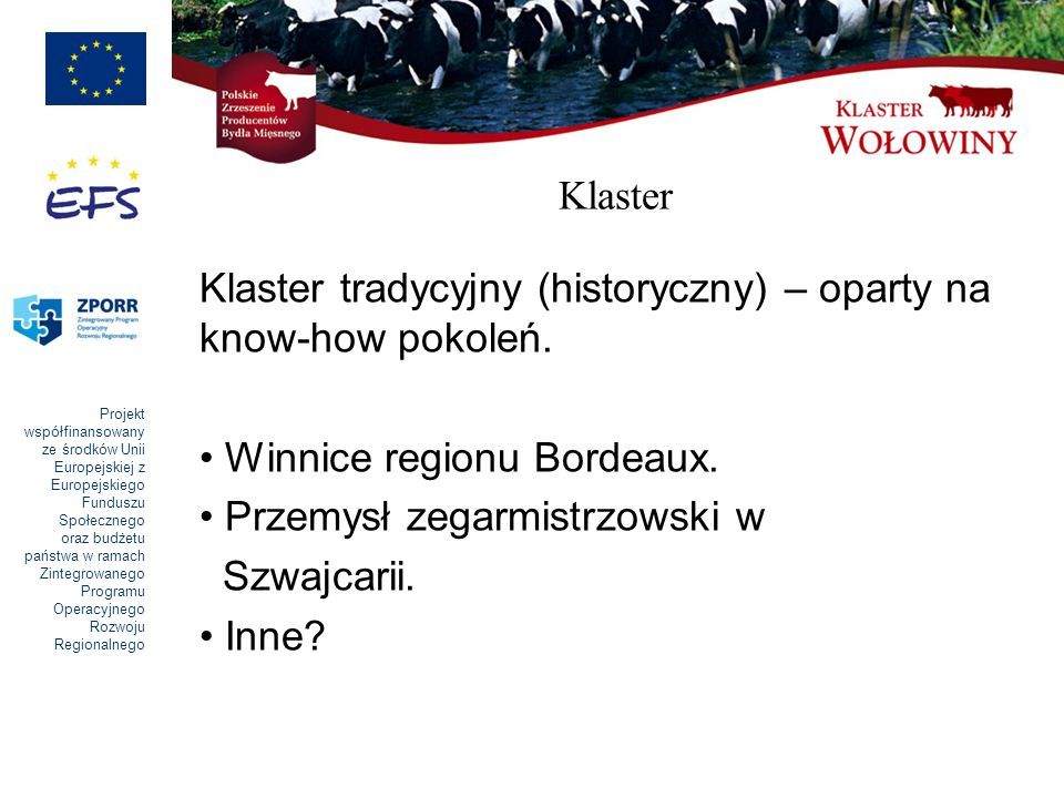 Klaster Klaster tradycyjny (historyczny) – oparty na know-how pokoleń. Winnice regionu Bordeaux. Przemysł zegarmistrzowski w.