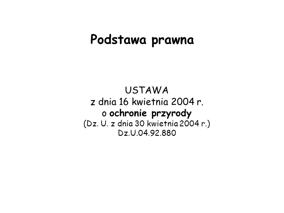 Podstawa prawna USTAWA z dnia 16 kwietnia 2004 r. o ochronie przyrody (Dz.