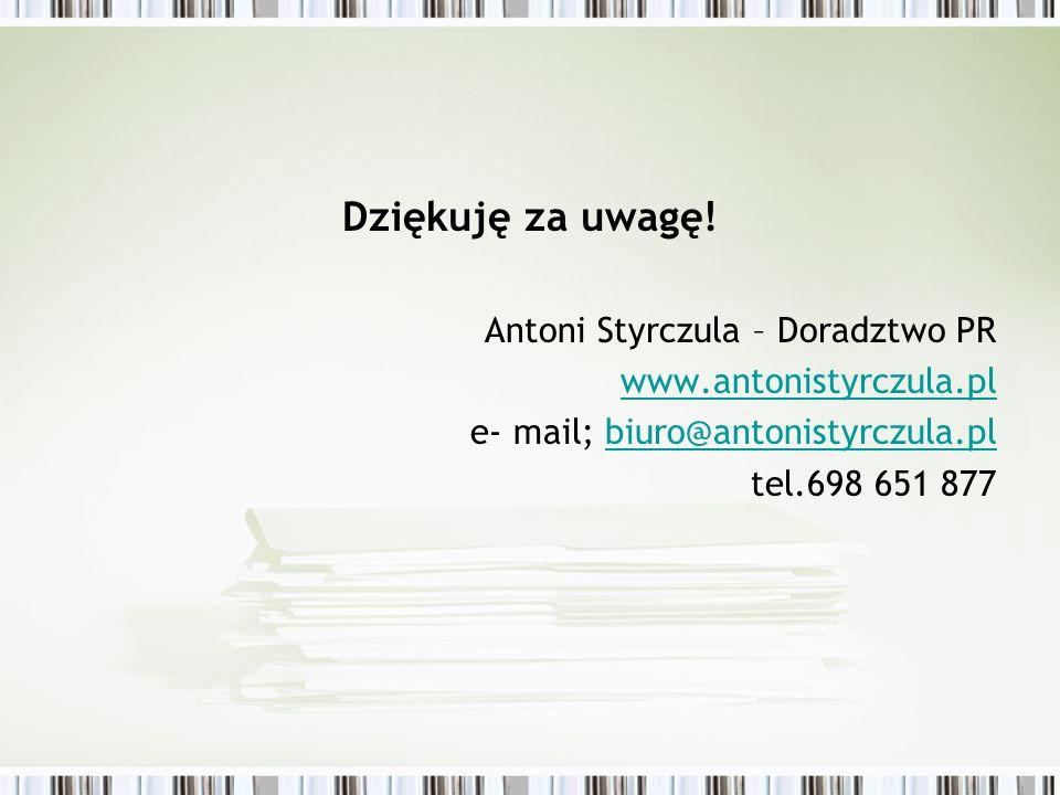 Dziękuję za uwagę! Antoni Styrczula – Doradztwo PR