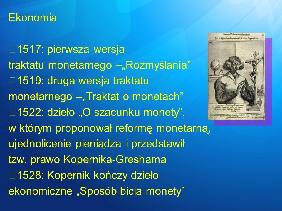 """Ekonomia 1517: pierwsza wersja. traktatu monetarnego –""""Rozmyślania 1519: druga wersja traktatu."""