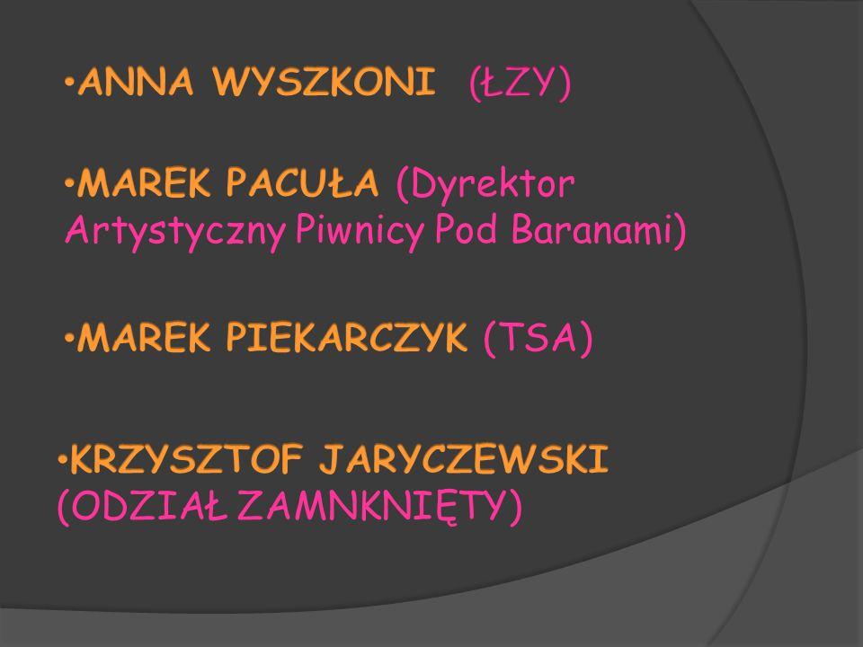 ANNA WYSZKONI (ŁZY) MAREK PACUŁA (Dyrektor Artystyczny Piwnicy Pod Baranami) MAREK PIEKARCZYK (TSA)