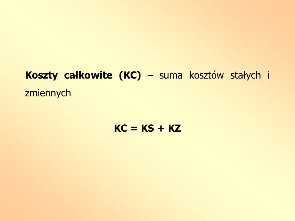 Koszty całkowite (KC) – suma kosztów stałych i zmiennych