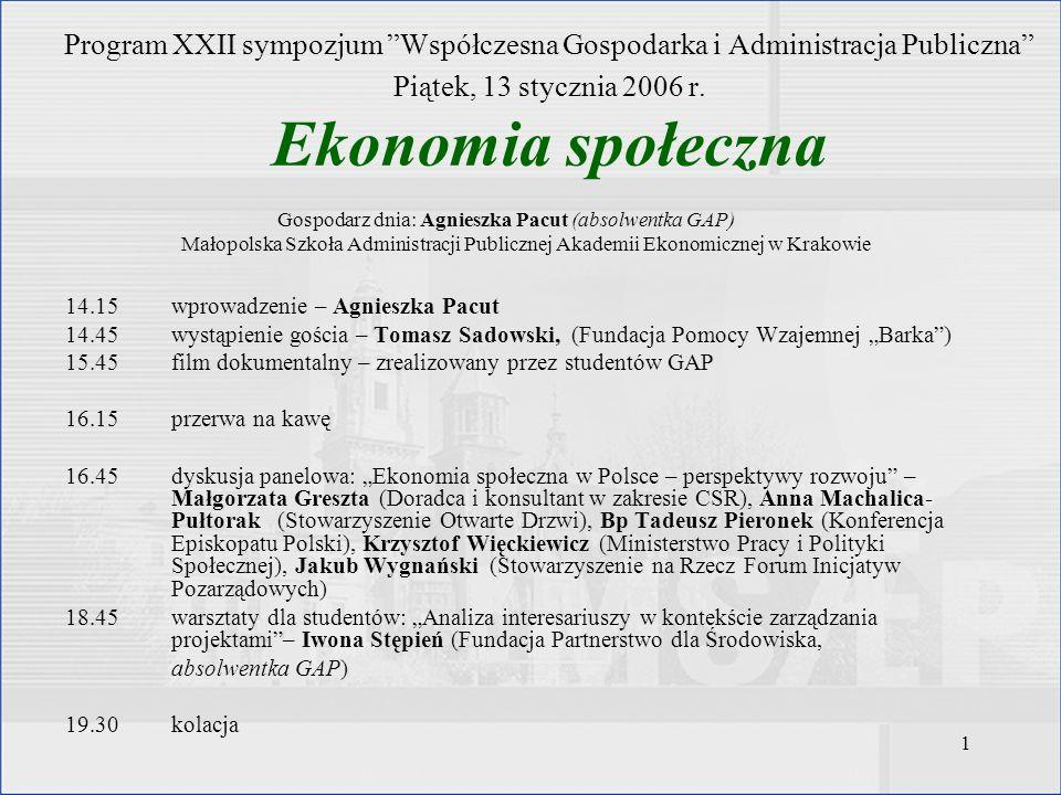 Program XXII sympozjum Współczesna Gospodarka i Administracja Publiczna Piątek, 13 stycznia 2006 r. Ekonomia społeczna