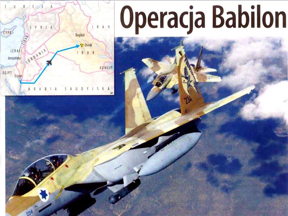 Na Bliskim Wschodzie może istnieć tylko jedno państwo posiadające broń nuklearną: nasze , powiedział premier Menachem Begin. Dziewięć miesięcy potem, 8 czerwca 1981 r., dwie eskadry izraelskich samolotów F-16 i F-15 zrównały z ziemią iracki reaktor atomowy Oziris.