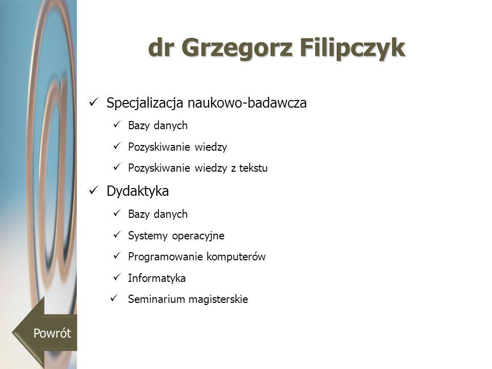 dr Grzegorz Filipczyk Specjalizacja naukowo-badawcza Dydaktyka Powrót
