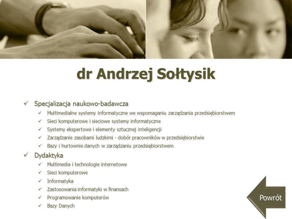 dr Andrzej Sołtysik Powrót Specjalizacja naukowo-badawcza Dydaktyka