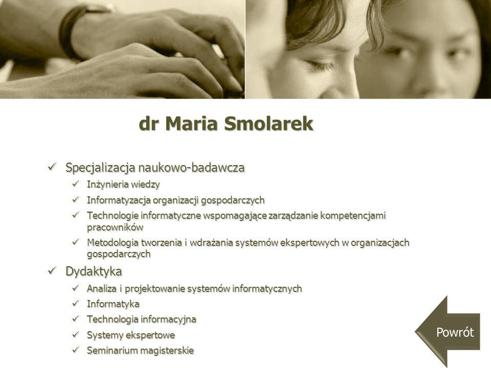 dr Maria Smolarek Specjalizacja naukowo-badawcza Dydaktyka Powrót