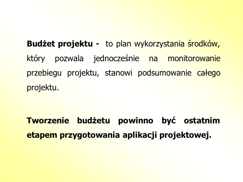 Budżet projektu - to plan wykorzystania środków, który pozwala jednocześnie na monitorowanie przebiegu projektu, stanowi podsumowanie całego projektu.