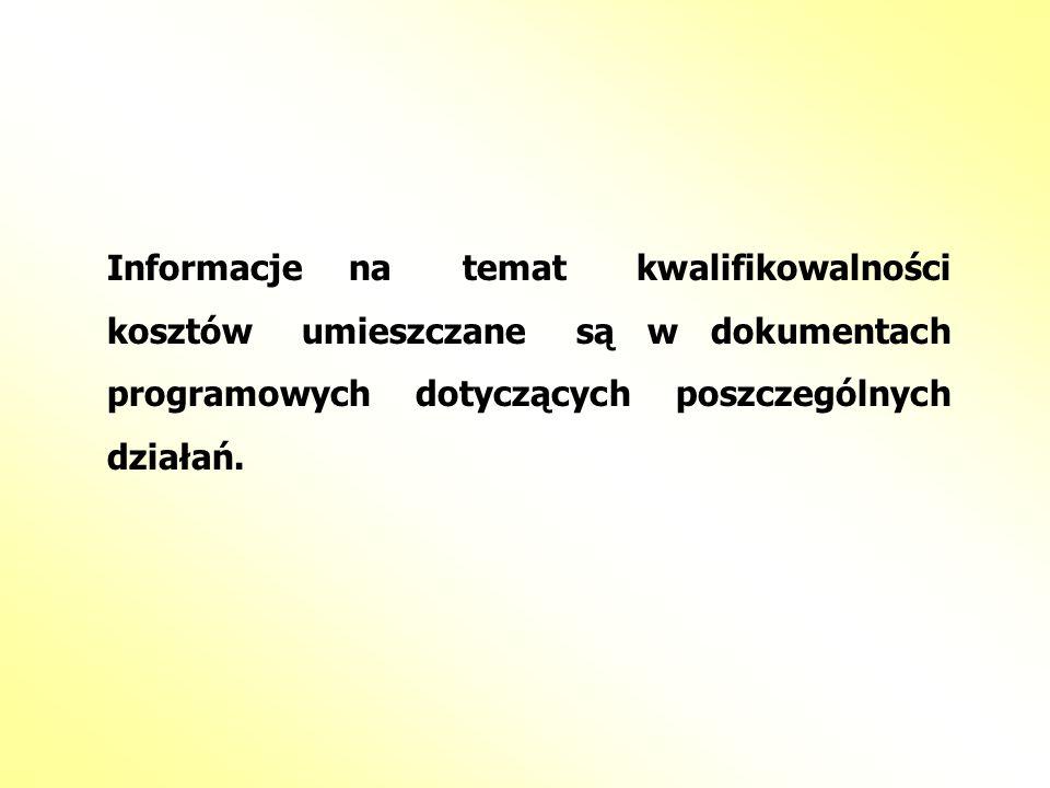 Informacje na temat kwalifikowalności kosztów umieszczane są w dokumentach programowych dotyczących poszczególnych działań.