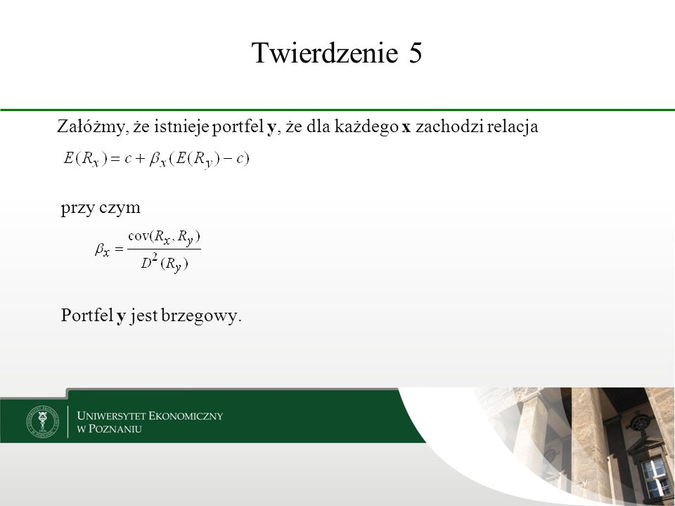 Twierdzenie 5 Załóżmy, że istnieje portfel y, że dla każdego x zachodzi relacja.