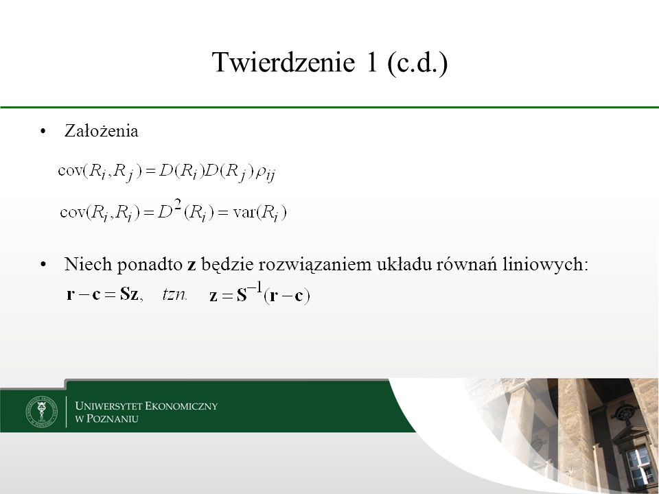 Twierdzenie 1 (c.d.) Założenia Niech ponadto z będzie rozwiązaniem układu równań liniowych: