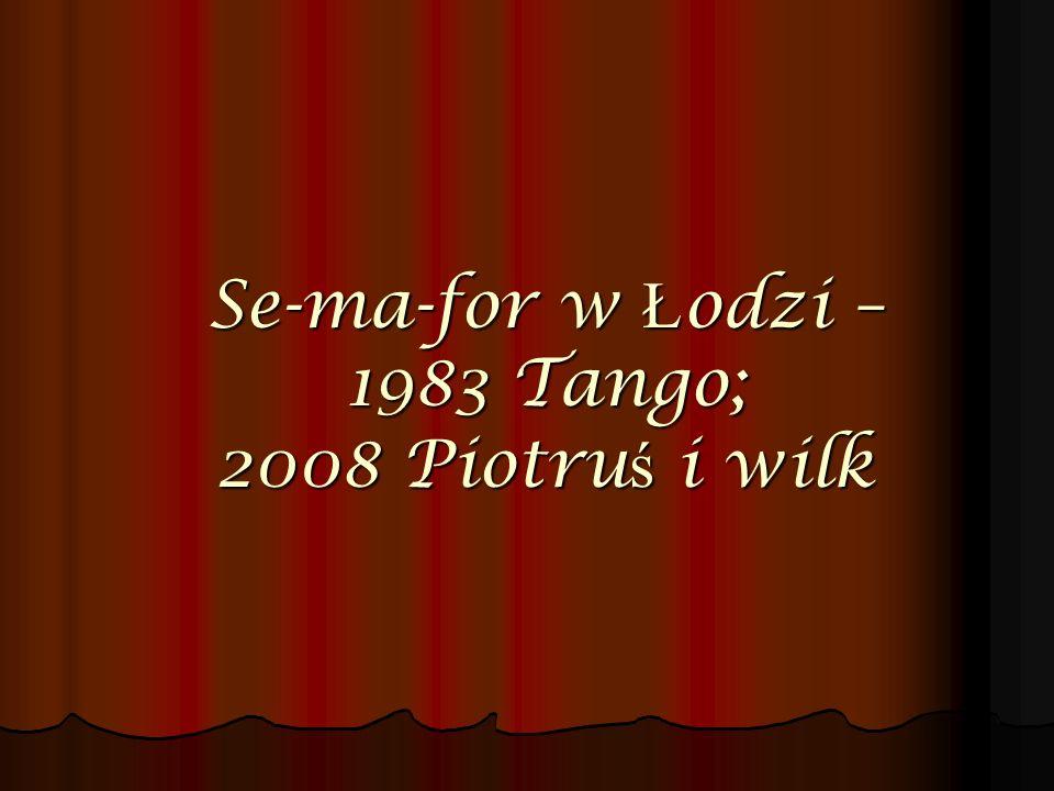 Se-ma-for w Łodzi – 1983 Tango; 2008 Piotruś i wilk