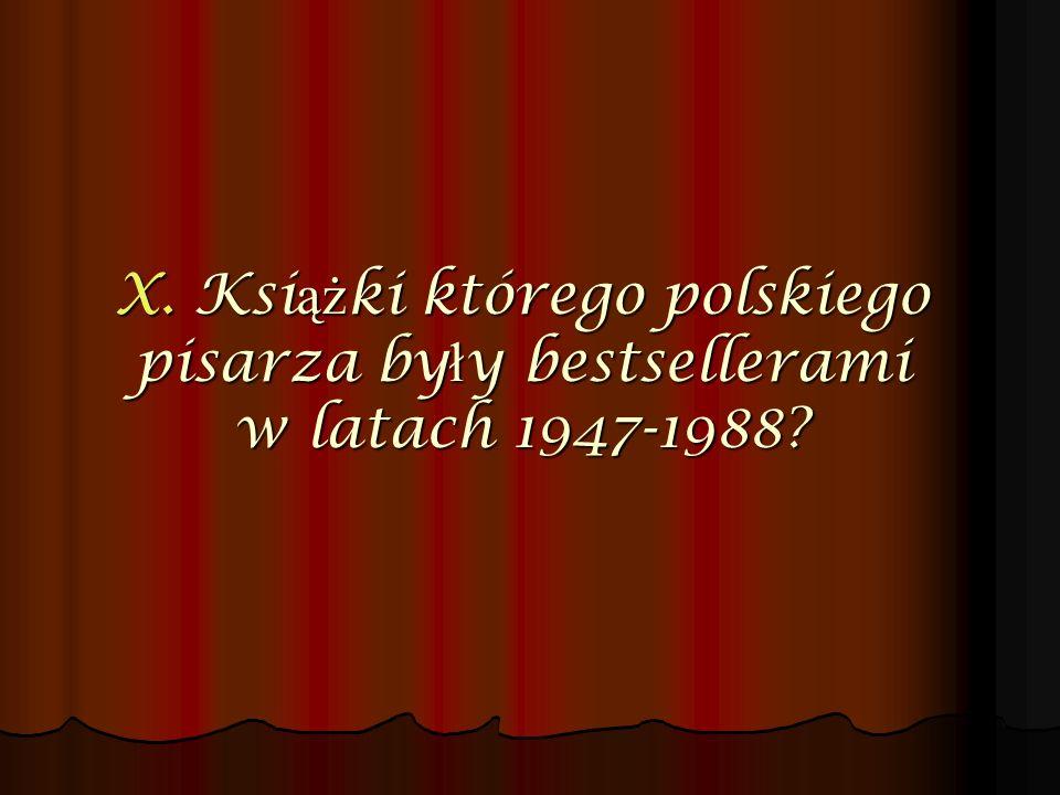 X. Książki którego polskiego pisarza były bestsellerami w latach 1947-1988