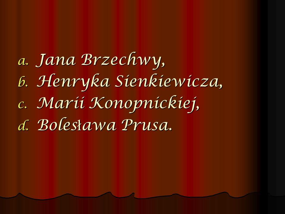Jana Brzechwy, Henryka Sienkiewicza, Marii Konopnickiej, Bolesława Prusa.