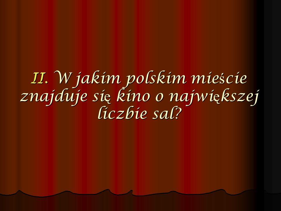 II. W jakim polskim mieście znajduje się kino o największej liczbie sal