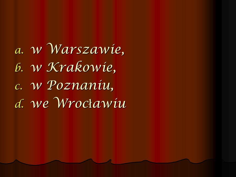 w Warszawie, w Krakowie, w Poznaniu, we Wrocławiu