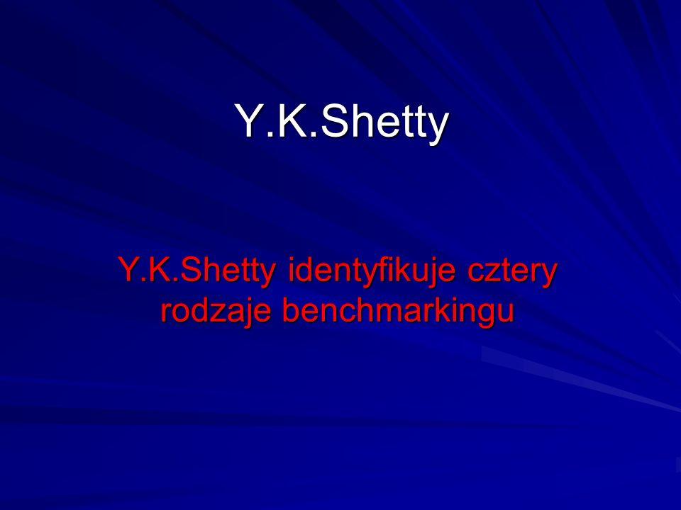 Y.K.Shetty identyfikuje cztery rodzaje benchmarkingu