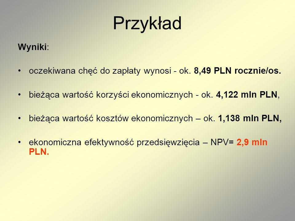 Przykład Wyniki: oczekiwana chęć do zapłaty wynosi - ok. 8,49 PLN rocznie/os. bieżąca wartość korzyści ekonomicznych - ok. 4,122 mln PLN,