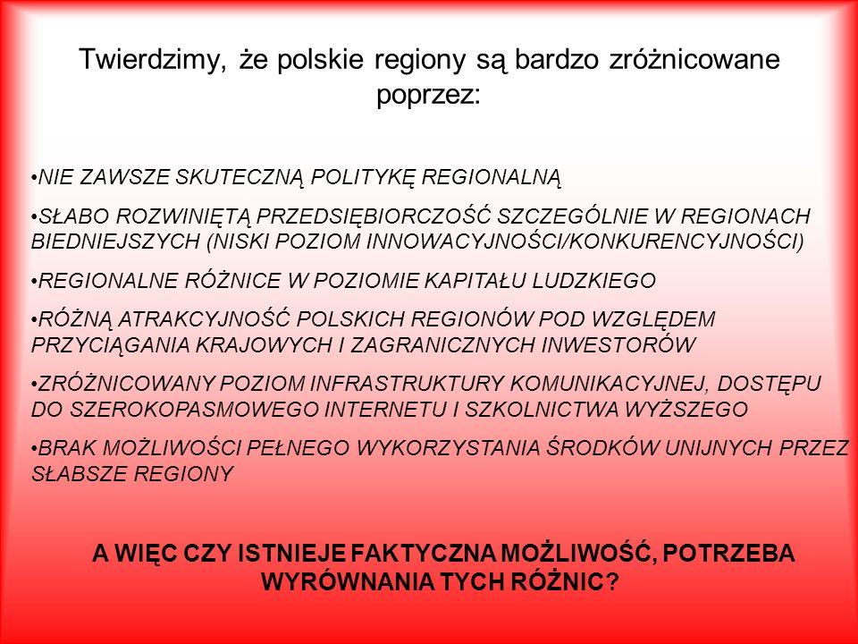Twierdzimy, że polskie regiony są bardzo zróżnicowane poprzez:
