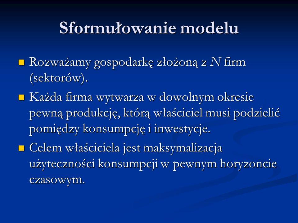 Sformułowanie modelu Rozważamy gospodarkę złożoną z N firm (sektorów).