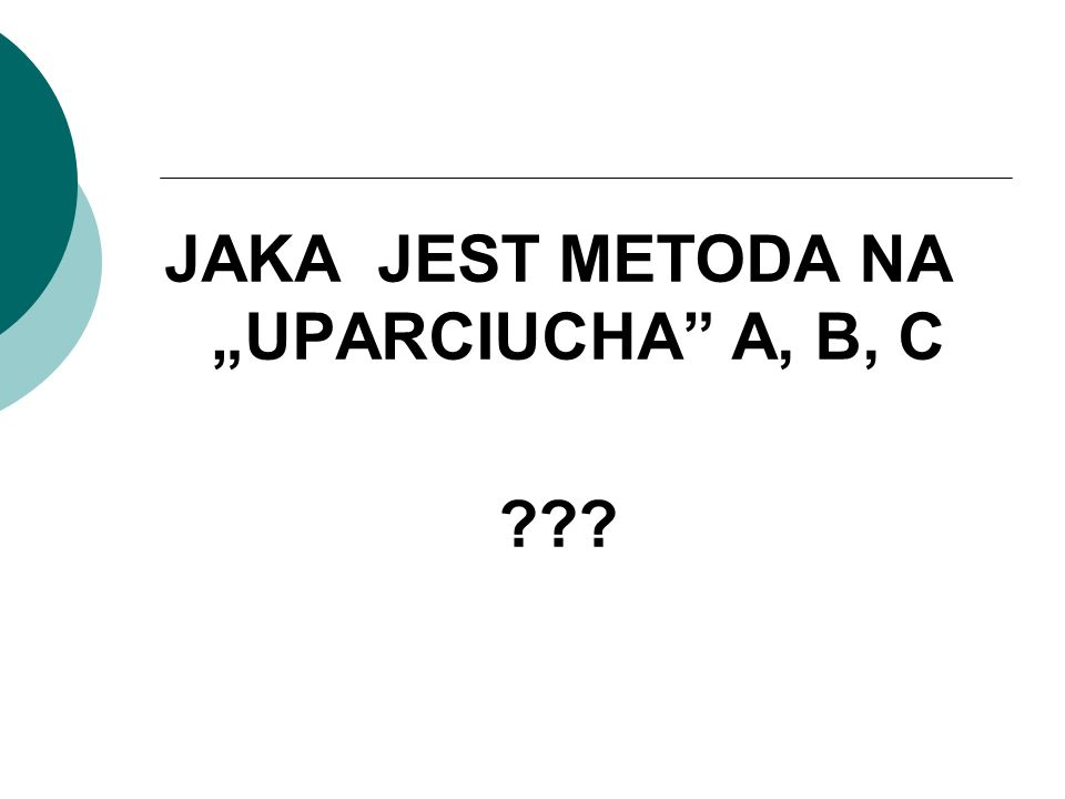 """JAKA JEST METODA NA """"UPARCIUCHA A, B, C"""
