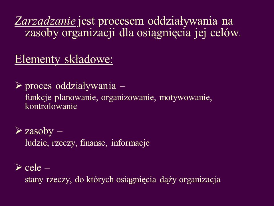 Zarządzanie jest procesem oddziaływania na zasoby organizacji dla osiągnięcia jej celów.