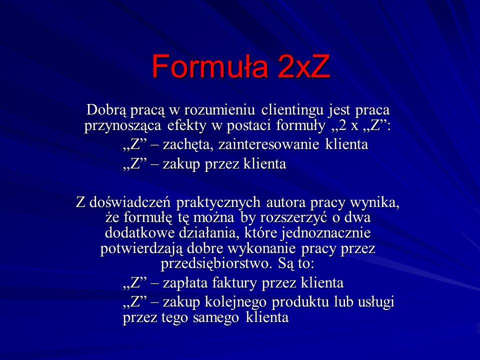 """Formuła 2xZ Dobrą pracą w rozumieniu clientingu jest praca przynosząca efekty w postaci formuły """"2 x """"Z :"""