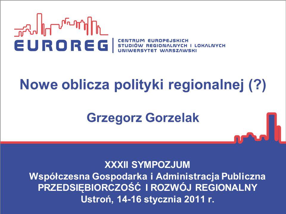 Nowe oblicza polityki regionalnej ( ) Grzegorz Gorzelak