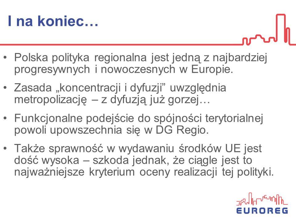 I na koniec… Polska polityka regionalna jest jedną z najbardziej progresywnych i nowoczesnych w Europie.