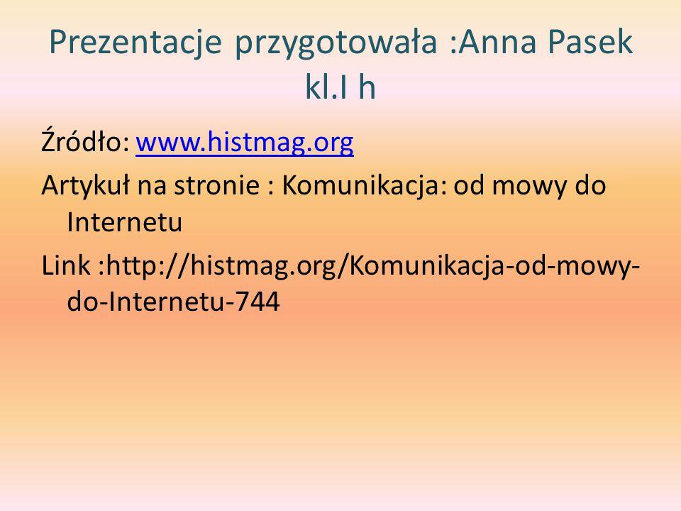Prezentacje przygotowała :Anna Pasek kl.I h