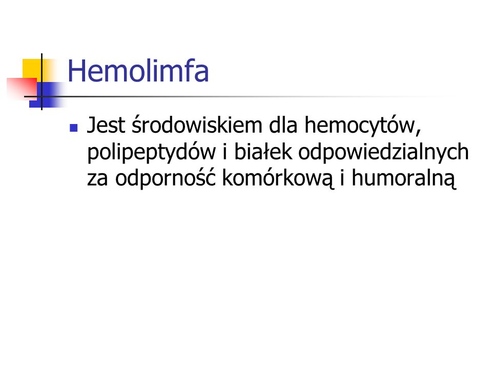 HemolimfaJest środowiskiem dla hemocytów, polipeptydów i białek odpowiedzialnych za odporność komórkową i humoralną.