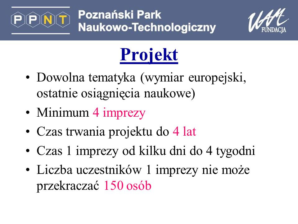 Projekt Dowolna tematyka (wymiar europejski, ostatnie osiągnięcia naukowe) Minimum 4 imprezy. Czas trwania projektu do 4 lat.