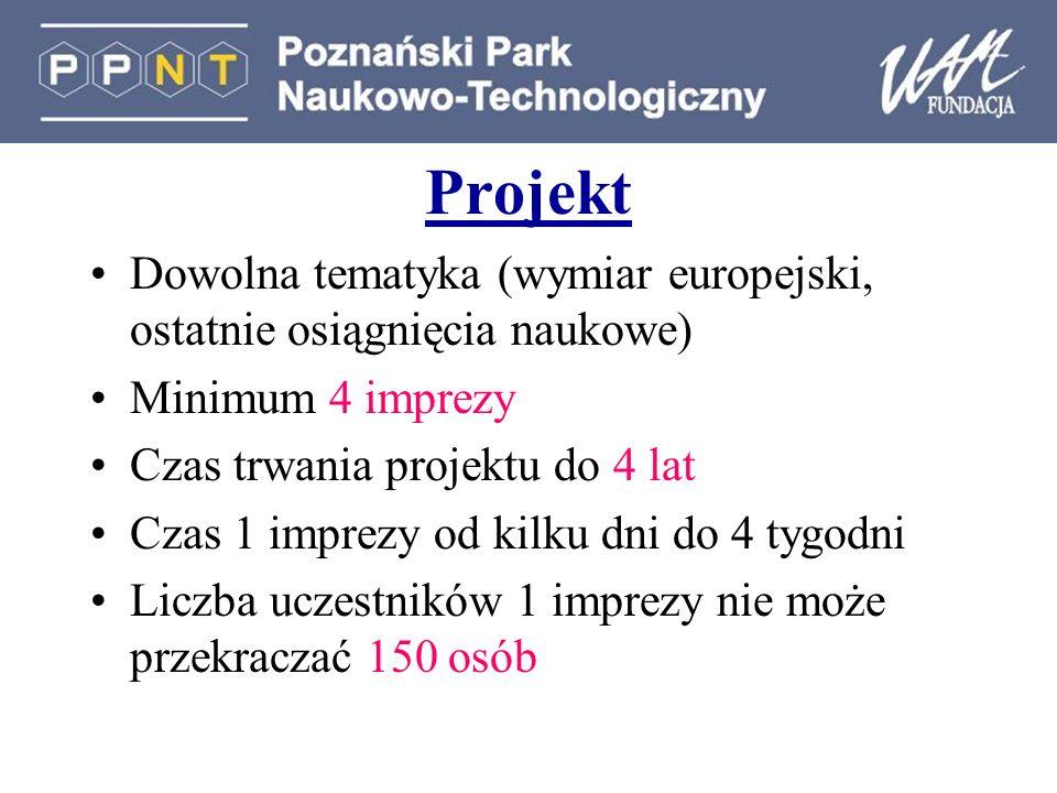 ProjektDowolna tematyka (wymiar europejski, ostatnie osiągnięcia naukowe) Minimum 4 imprezy. Czas trwania projektu do 4 lat.
