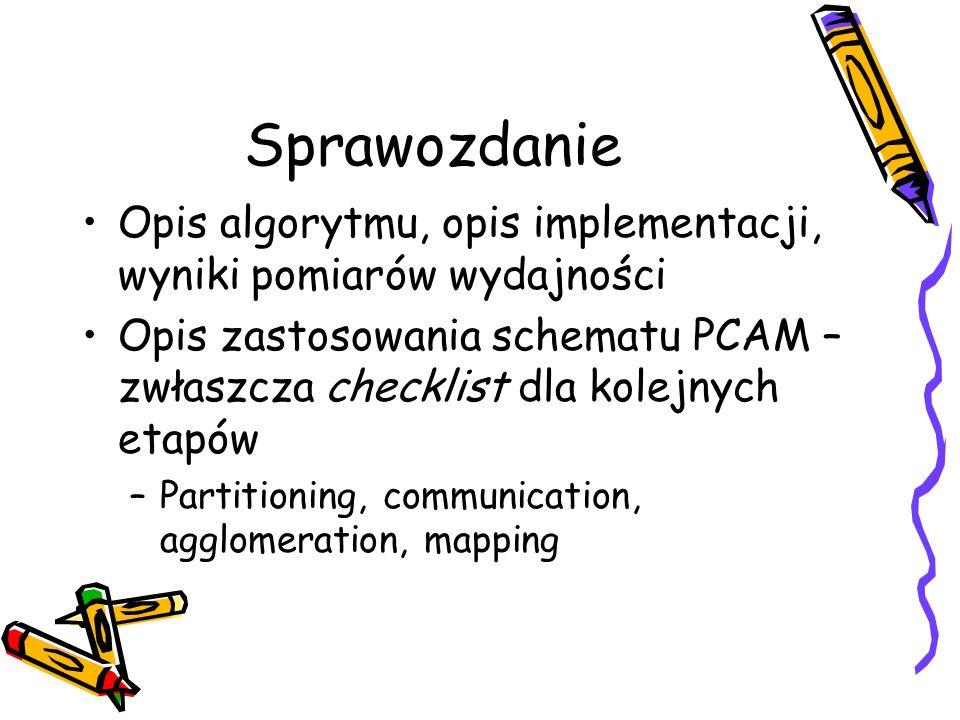 Sprawozdanie Opis algorytmu, opis implementacji, wyniki pomiarów wydajności.